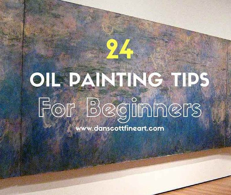 24 Great Oil Painting Tips For Beginners                                                                                                                                                                                 More