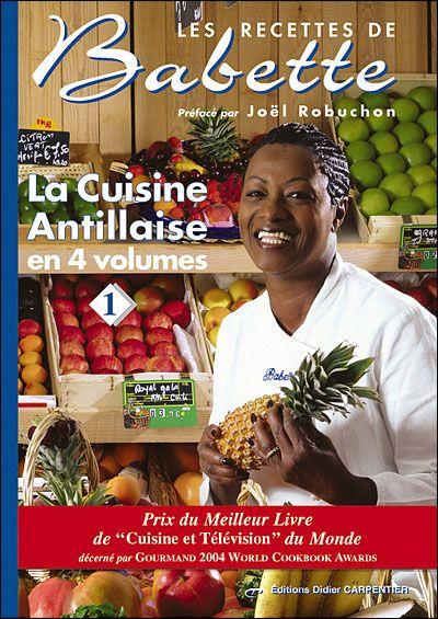 Les recettes de Babette, T1 La cuisine antillaise. Guide. Paru en 09/2003