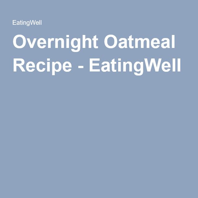 Overnight Oatmeal Recipe - EatingWell