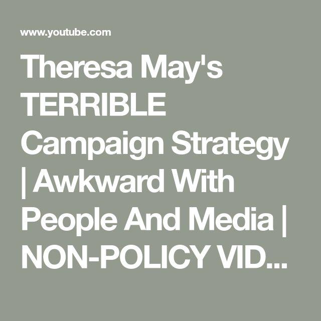 Theresa May's TERRIBLE Campaign Strategy | Awkward With People And Media | NON-POLICY VIDEO - YouTube