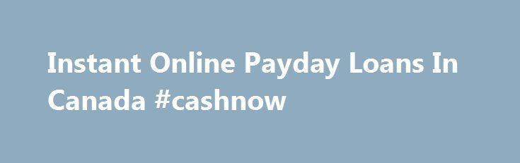 Instant Online Payday Loans In Canada #cashnow http://alabama.nef2.com/instant-online-payday-loans-in-canada-cashnow/  # Mr. Payday is the best lender to get a payday loan! Mr. Payday has been in business since 2002 Funds deposited into your bank account in as little as 30 minutes* The most competitive rates among payday loan providers Hassle free, quick and easy approval process No Faxing Required 99% Loan Approval Rate Mr. Payday is a direct lender We use SSL technology to protect your…