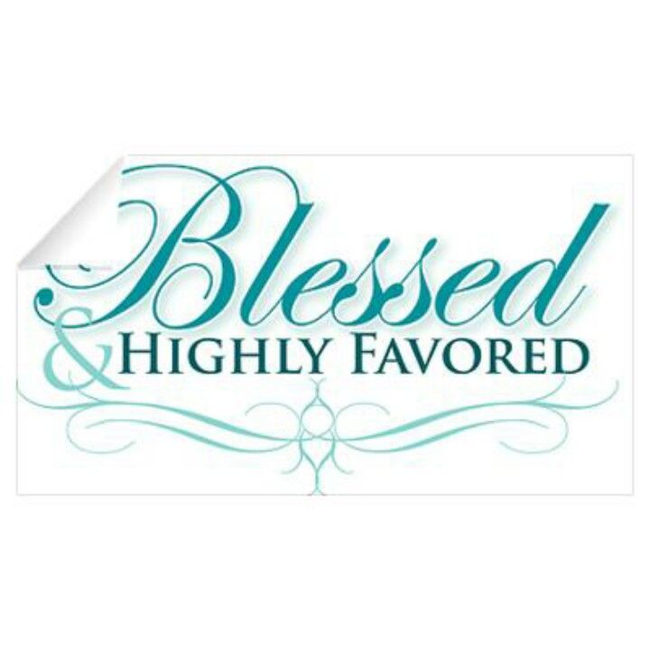 i am blessed and highly favored quotes - photo #10