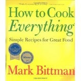 How To Cook Everything: Simple Recipes for Great Food (Hardcover)By Mark Bittman