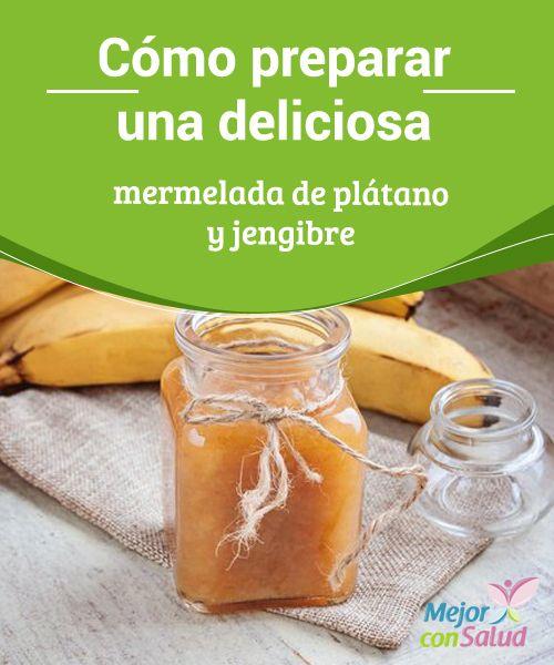 Cómo preparar una deliciosa mermelada de plátano y jengibre  La mermelada es una salsa dulce que podemos emplear para darle un toque especial a las galletas, pan, bizcochos y otros alimentos que acostumbramos a ingerir durante el desayuno.