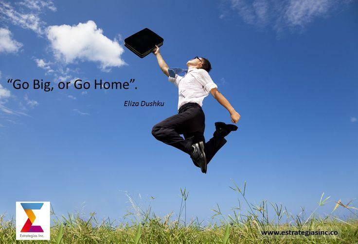 Go Big or Go home http://goo.gl/jWtC1Y #marketing #sales #startup