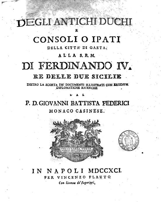 """""""Degli antichi duchi e consoli o ipati della città di Gaeta"""" - di G.Battista Federici - Napoli, 1791"""