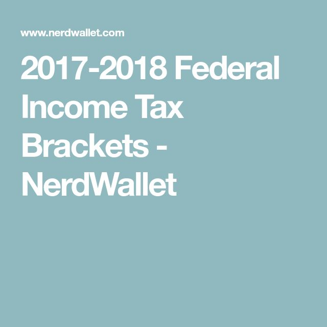 2017-2018 Federal Income Tax Brackets - NerdWallet