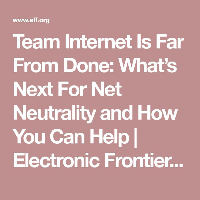 Team Internet Is Far From Done: What's Next For Net Neutrality and How You Can Help | Electronic Frontier Foundation