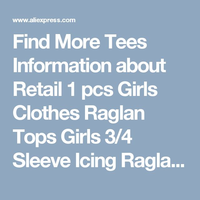 Find More Tees Information about Retail 1 pcs Girls Clothes Raglan Tops Girls 3/4 Sleeve Icing Raglans Spring Summer T shirt Children Shirts Top Ruffle Raglans,High Quality tops girls,China t-shirt children Suppliers, Cheap girls raglan from kaiya angel clothing factory on Aliexpress.com