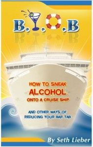 B.Y.O.B. - How to Sneak Alcohol Onto a Cruise Ship and other ways of reducing your bar tab
