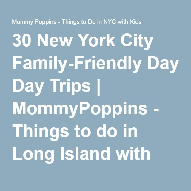 30 New York City Family-Friendly Day Trips   MommyPoppins - Things to do in Long Island with Kids