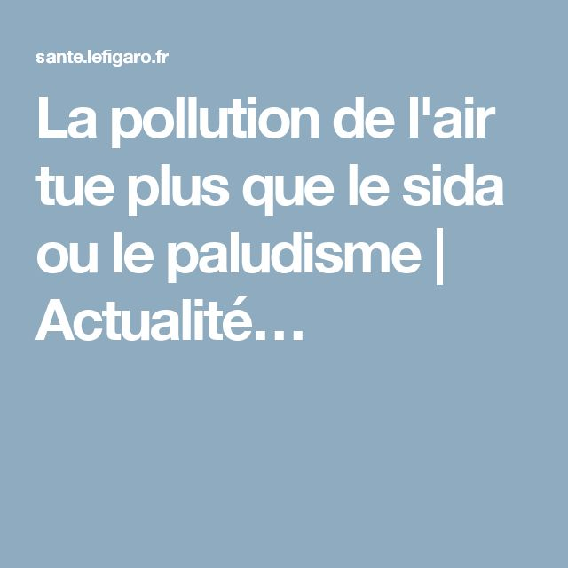 La pollution de l'air tue plus que le sida ou le paludisme | Actualité…