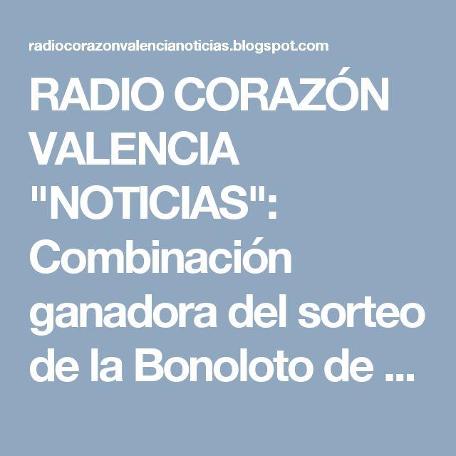 """RADIO CORAZÓN VALENCIA  """"NOTICIAS"""": Combinación ganadora del sorteo de la Bonoloto de ..."""