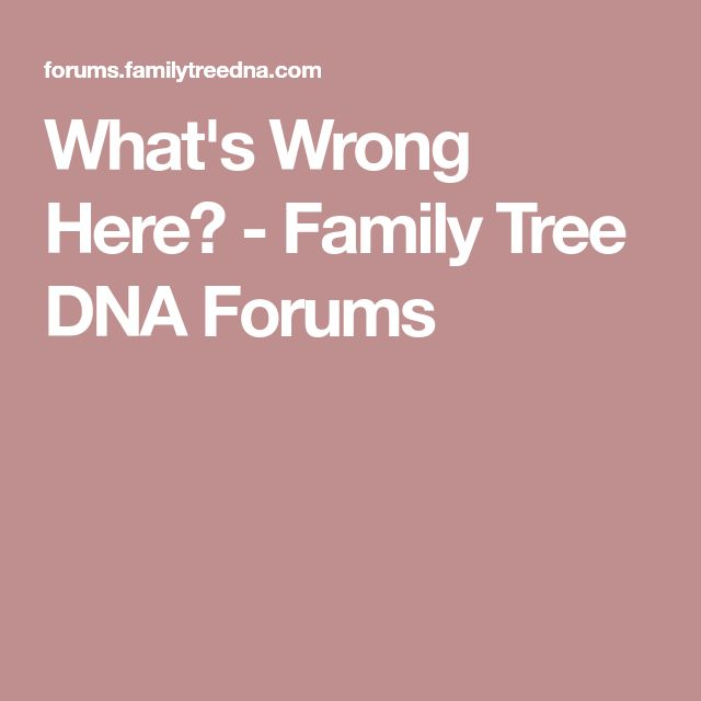 What's Wrong Here? - Family Tree DNA Forums