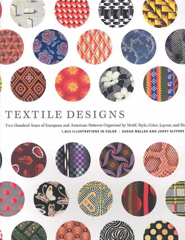 Textile Designs: Two Hundred Years of European and American Patterns Organized by Motif, Style, Color, Layout, an...