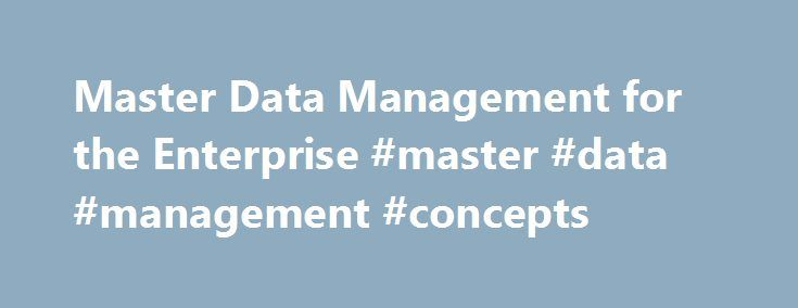Master Data Management for the Enterprise #master #data #management #concepts http://south-carolina.nef2.com/master-data-management-for-the-enterprise-master-data-management-concepts/  # Giveaways Attend this free seminar for the chance to win a GPS navigation system and an American Express Gift Card! DON'T MISS OUR EXCLUSIVE PRE-SEMINAR WEBCAST! Key Master Data Management Concepts: Get Ready to take Action This Webcast is specifically designed to help attendees get the most out of the MDM…
