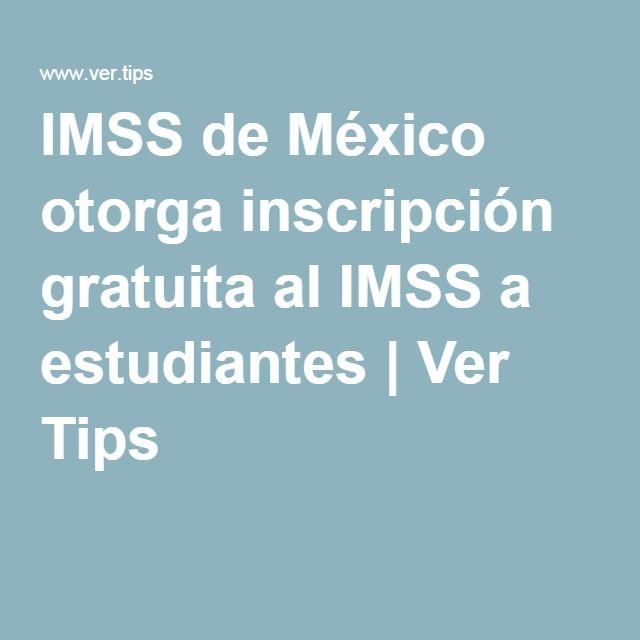 IMSS de México otorga inscripción gratuita al IMSS a estudiantes | Ver Tips