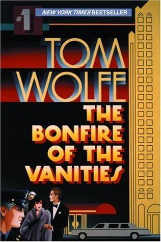 The Bonfire of the Vanities by Tom Wolfe (Wolfe's subversively funny story of a bond trader's plunge is the best novel about the '80s. It X-rays the superrich as well as dirty politicians, rogue reverends, invertebrate journalists, and caustic cops.)