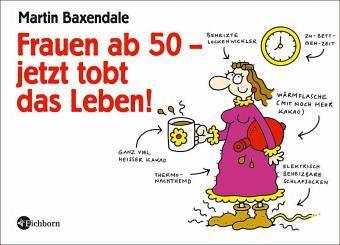 Frauen ab 50 - jetzt tobt das Leben! von Martin Baxendale - Buch - buecher.de
