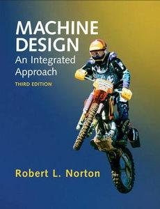 Machine Design: An Integrated Approach 9780131481909 by Robert L. Norton http://www.ebay.com/itm/130921288235?ssPageName=STRK:MESELX:IT&_trksid=p3984.m1555.l2649