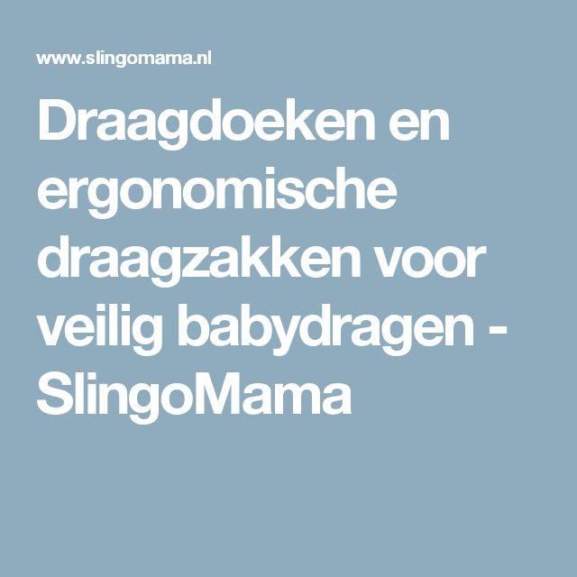 Draagdoeken en ergonomische draagzakken voor veilig babydragen - SlingoMama