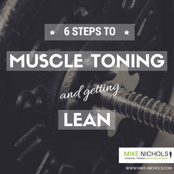 Mucles toning and getting lean - read these 6 steps to help you get leaner, more toned and more muscular