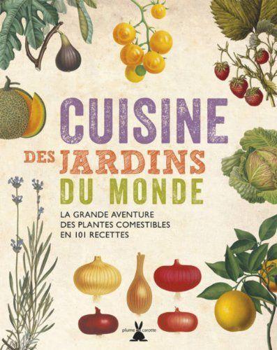 Cuisine des jardins du monde : La grande aventure des plantes comestibles en 101 recettes de Carolyn Fry et autres