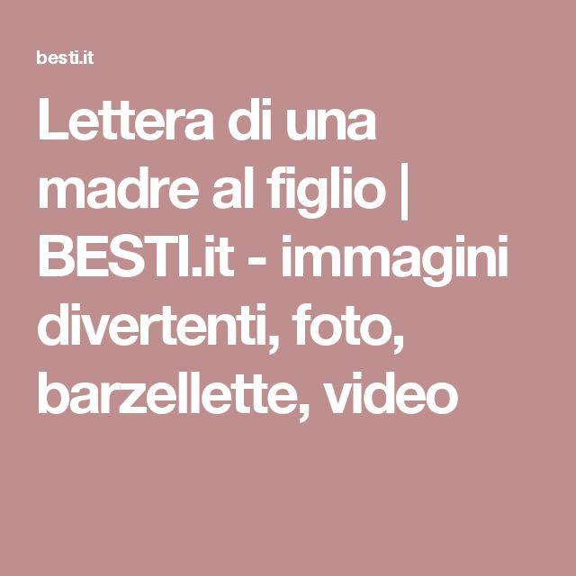 Lettera di una madre al figlio | BESTI.it - immagini divertenti, foto, barzellette, video