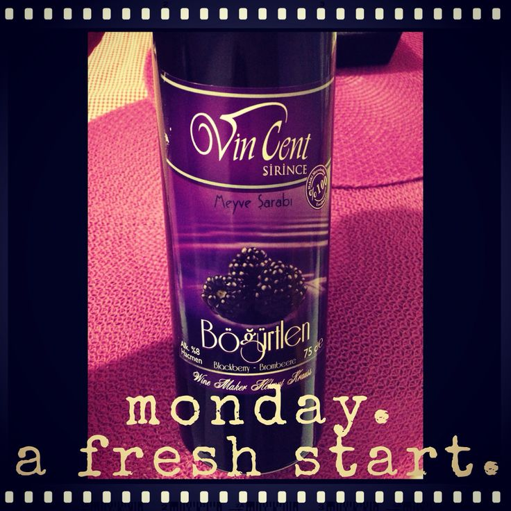 """Monday. A fresh start."" Wine. Şirince şarabı. Böğürtlen şarabı. Have fun! Monday quote."