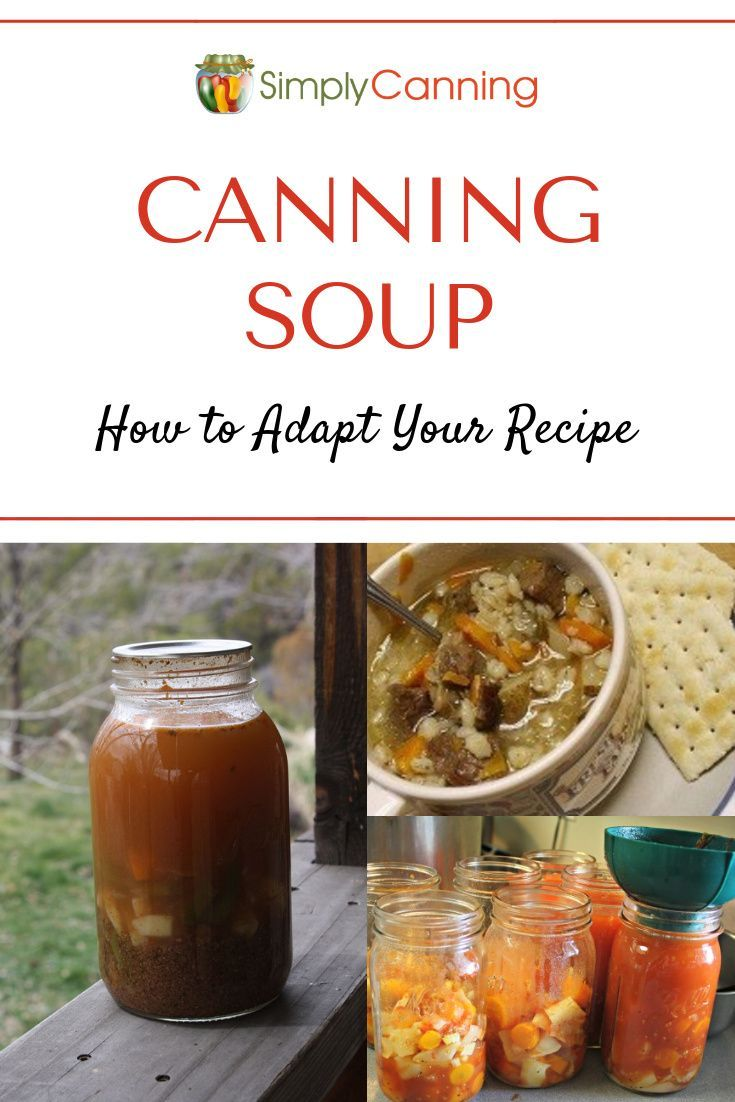 Canning soup adapt your recipe to make it safe for home