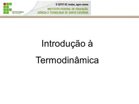Introdução à Termodinâmica. Termodinâmica é a ciência que estuda e descreve: Os Estados da matéria e sistemas As Leis de Conservação A direção de processos.