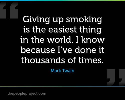 Giving up smoking is the easiest thing in the world. I know because I've done it thousands of times. - Mark Twain