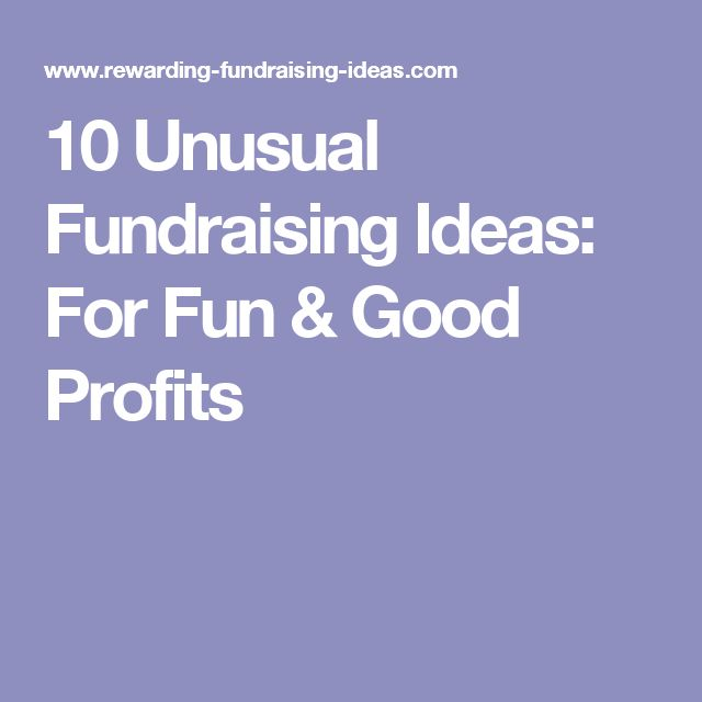 10 Unusual Fundraising Ideas: For Fun & Good Profits                                                                                                                                                                                 More