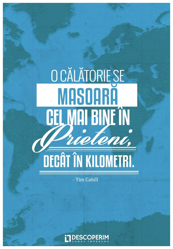 O călătorie se masoară cel mai bine în prieteni, decât în kilometri. - Tim Cahill  www.dli.ro