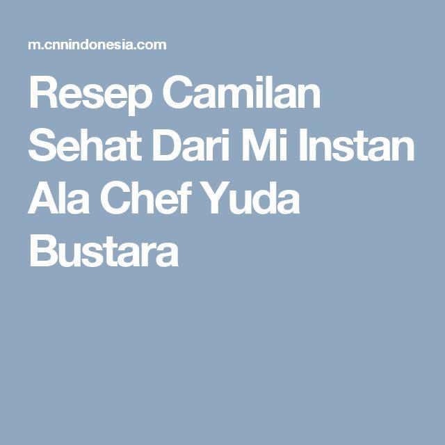 Resep Camilan Sehat Dari Mi Instan Ala Chef Yuda Bustara