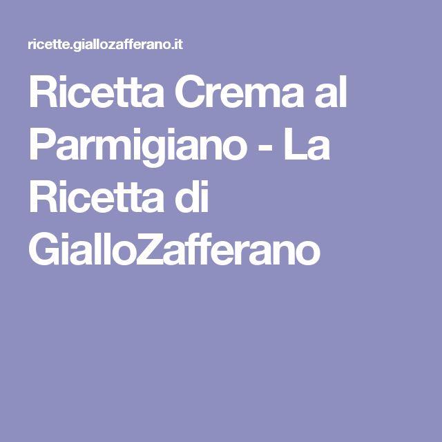 Ricetta Crema al Parmigiano - La Ricetta di GialloZafferano