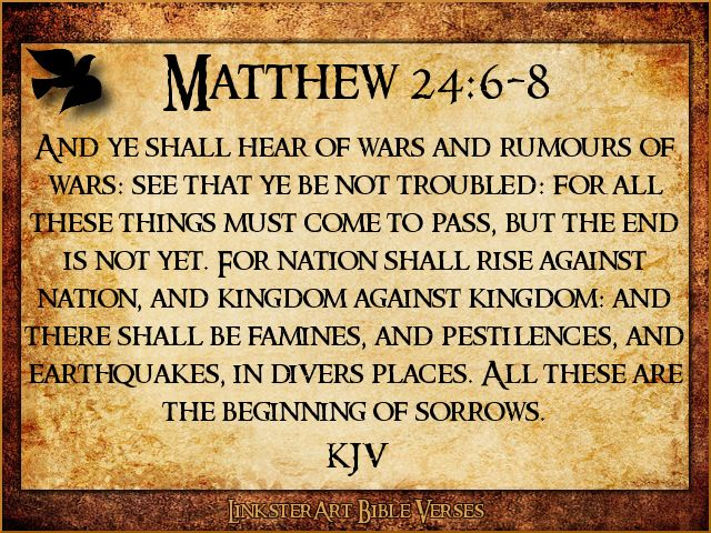 """✝✡Matthew 24:6-8 KJV✡✝ #ShabbatShalom Everyone!! ( http://kristiann1.com/2015/05/08/m2468/ ) """"And ye shall hear of wars and rumours of wars: see that ye be not troubled: for all these things must come to pass, but the end is not yet. For nation shall rise against nation, and kingdom against kingdom: and there shall be famines, and pestilences, and earthquakes, in divers places. All these are the beginning of sorrows."""" ✝✡Yeshua-Jesus Christ Loves Ye All✡✝ ✝✡""""Am Yisrael Chai, Yeshua Adonai""""✡✝…"""