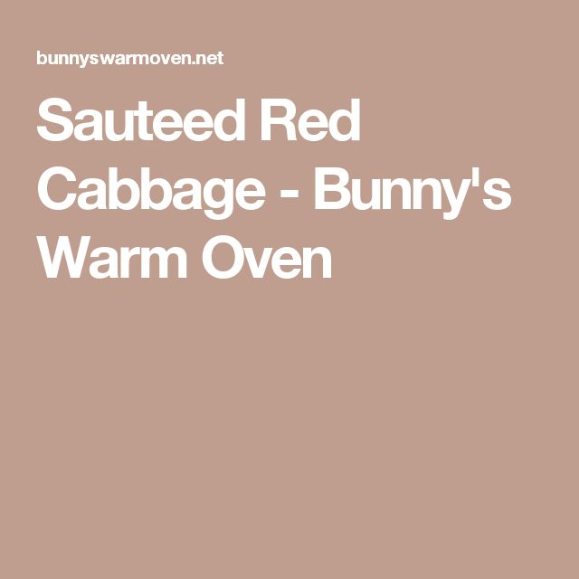 Sauteed Red Cabbage - Bunny's Warm Oven