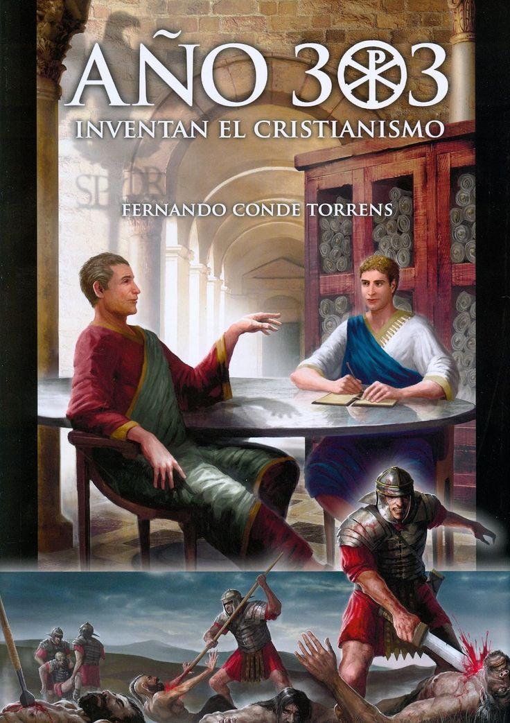 año 303. inventan el cristianismo-fernando conde torrens-9788493291938