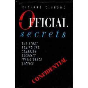 Official Secrets: The Story Behind the Canadian Security Intelligence Service.: Amazon.ca: Richard. Cleroux: Books