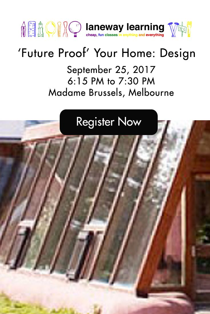 I'm thrilled to be teaching at Laneway Learning in an interactive workshop on 25th September. Bring your plans if you have them, and learn how to future proof your home design.