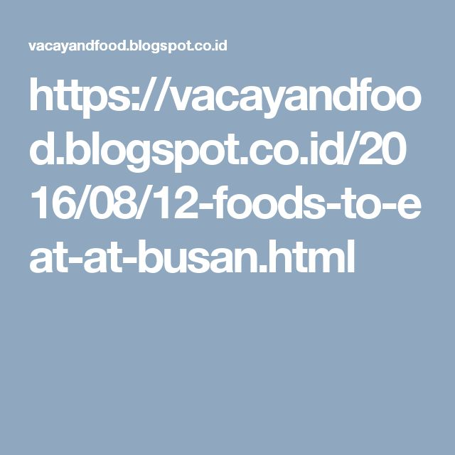 https://vacayandfood.blogspot.co.id/2016/08/12-foods-to-eat-at-busan.html