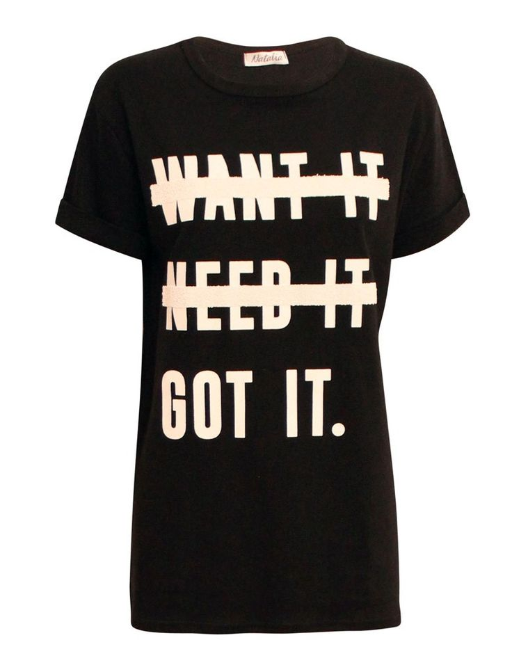 Want it, Need it, Got it' Slogan Tee in Black | ChiaraFashion