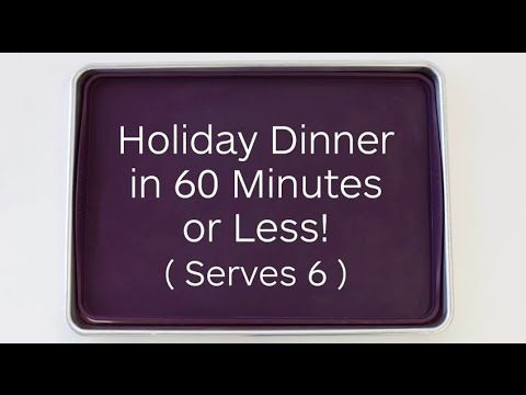 Holiday Dinner in 60 Minutes or Less - YouTube