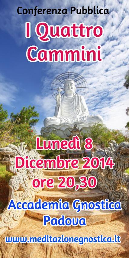 Conferenza Pubblica / I Quattro Cammini  / Lunedì 8 Dicembre 2014  ore 20,30 / Accademia Gnostica Padova / www.meditazionegnostica.it