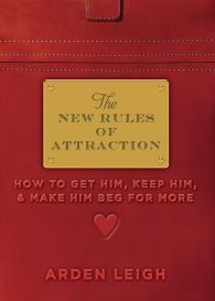 The New Rules of Attraction: How to Get Him, Keep Him, and Make Him Beg for More ePub (Adobe DRM) download by Arden Leigh