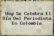 http://tecnoautos.com/wp-content/uploads/imagenes/tendencias/thumbs/hoy-se-celebra-el-dia-del-periodista-en-colombia.jpg Dia Del Periodista. Hoy se celebra el Día del Periodista en Colombia, Enlaces, Imágenes, Videos y Tweets - http://tecnoautos.com/actualidad/dia-del-periodista-hoy-se-celebra-el-dia-del-periodista-en-colombia/