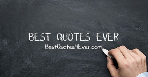 Reading the best Inspirational, Motivation, Wisdom, Funny and Love quotes can greatly impact, and change your life for the better. BestQuotes4Ever.com