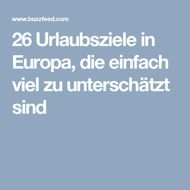 26 Urlaubsziele in Europa, die einfach viel zu unterschätzt sind