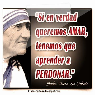 Uf we truly want to love; we must be willing to forgive!  Frases De La Madre Teresa De Calcuta | Beata Madre Teresa.